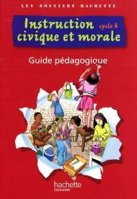 Instruction civique et morale, cycle 3 : guide pédagogique