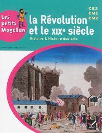 La Révolution et le XIXe siècle : histoire & histoire des arts : CE2, CM1, CM2