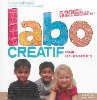 Labo créatif pour les tout-petits : 52 projets ludiques pour les maternelles !