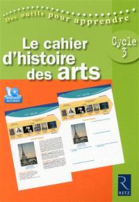 Le cahier d'histoire des arts : cycle 3
