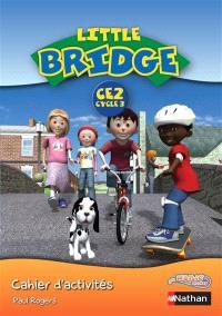 Little bridge CE2, cycle 3 : cahier d'activités