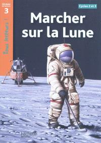 Marcher sur la lune : cycles 2 et 3, niveau de lecture 3