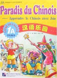 Paradis du chinois, apprendre le chinois avec joie 1A : livre de l'élève