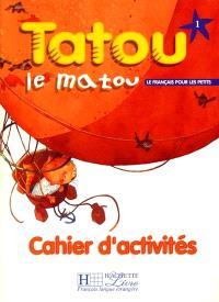 Tatou le matou niveau 1 : le français pour les petits : cahier d'activités