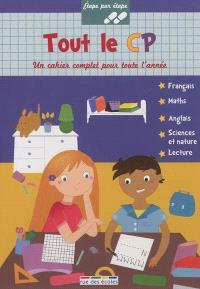 Tout le CP : un cahier complet pour toute l'année : français, maths, anglais, sciences et nature, lecture