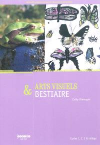 Arts visuels & bestiaire : cycles 1, 2, 3 & collège