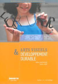 Arts visuels & développement durable : cycles 1, 2, 3 & collège
