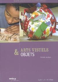 Arts visuels & objets : cycles 1, 2, 3 & collège
