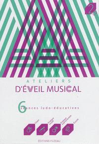 Ateliers d'éveil musica : 6 séances ludo-éducatives