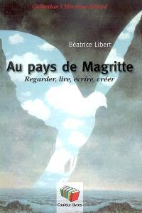 Au pays de Magritte : regarder, lire, écrire, créer