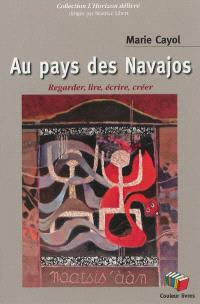 Au pays des Navajos : regarder, lire, écrire, créer