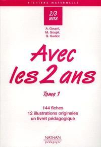 Avec les 2 ans. Volume 1, 144 fiches, 12 illustrations originales, un livret pédagogique