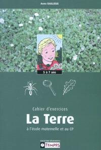 Cahier d'exercices La Terre à l'école maternelle et au CP, 5-7 ans