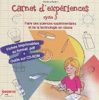 Carnet d'expériences cycle 3 : faire des sciences expérimentales et de la technologie en classe