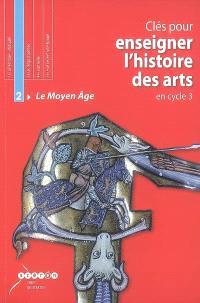 Clés pour enseigner l'histoire des arts en cycle 3 : le Moyen Age