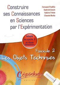Construire ses connaissances en sciences par l'expérimentation : adapté au cycle 3 de l'école élémentaire. Volume 2, Les objets techniques