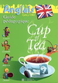 Cup of tea, anglais cycle 3 CM2 : guide pédagogique
