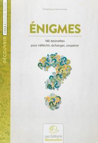 Enigmes : 140 devinettes pour réfléchir, échanger, coopérer