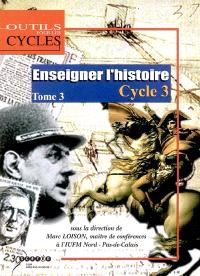 Enseigner l'histoire au cycle 3. Volume 3, Au CM2, caractériser les périodes historiques des Temps Modernes au monde actuel