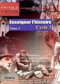 Enseigner l'histoire au cycle 3. Volume 1, Passer du domaine d'activités au champ disciplinaire au CE2 et dans des classes à cours multiples