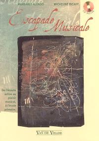 Escapade musicale : sentir, écouter, comprendre, partager : de l'écoute active au plaisir musical, à l'école primaire