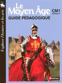 Explorer l'histoire et les arts, le Moyen Age : CM1, cycle 3 : fascicule pour le maître