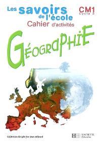 Géographie, CM1, cycle 3 : cahier d'activités