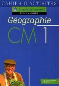 Géographie, CM1, cycle 3 niveau 2 : cahier d'activités