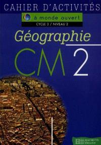 Géographie, CM2,cycle 3 niveau 2 : cahier d'activités
