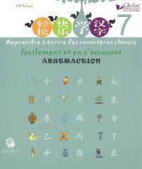 Globe, méthode de chinois : apprendre à écrire des caractères chinois facilement et en s'amusant. Volume 7, Abstraction
