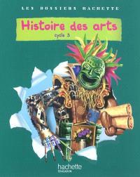 Histoire des arts : cycle 3, livre élève