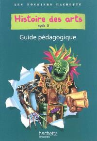 Histoire des arts, cycle 3 : guide pédagogique