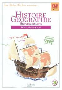 Histoire-géographie, histoire des arts, CM1 : guide pédagogique : programmes 2008