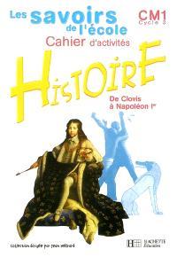 Histoire, de Clovis à Napoléon Ier, CM1 cycle 3 : cahier d'activités