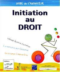 Initiation au droit : méthode éducative d'initiation à la pratique du droit élémentaire pour les enfants à partir de 8 ans : guide de l'animateur