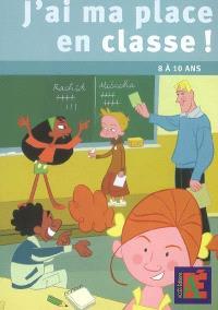 J'ai ma place en classe ! : 8 à 10 ans : des outils pour pratiquer une éducation civique sociale et citoyenne avec les 8-10 ans
