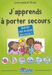 J'apprends à porter secours : livre-outils 8-12 ans, élèves des écoles en cycle 3