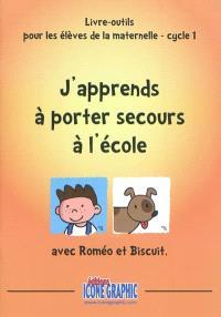 J'apprends à porter secours à l'école avec Roméo et Biscuit : livre-outils pour les élèves de la maternelle, cycle 1