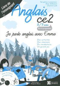 Je parle anglais avec Emma, anglais CE2, 8-9 ans : des activités, des chansons, du vocabulaire, un grand jeu : livre de l'enseignant
