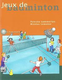 Jeux de badminton : 32 jeux pour l'école élémentaire et le secondaire