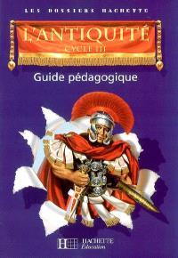 L'Antiquité, cycle III : guide pédagogique