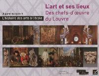 L'art et ses lieux : des chefs-d'oeuvre du Louvre : l'histoire des arts à l'école, à partir du cycle 3