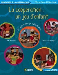 La coopération, un jeu d'enfant  : de l'apprentissage à l'évaluation : 4 à 7 ans