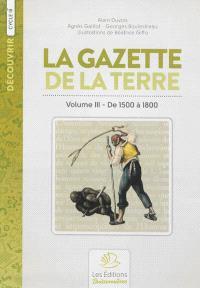 La gazette de la terre : histoire de France. Volume 3, De 1500 à 1800