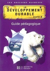 Le développement durable cycle 3 : guide pédagogique