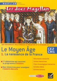 Le Moyen Age, CE2-CM1 : Cédérom MAC-PC. Volume 1, La naissance de la France