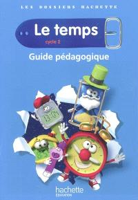 Le temps, cycle 2 : guide pédagogique