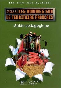 Les hommes sur le territoire français cycle 3 : guide pédagogique