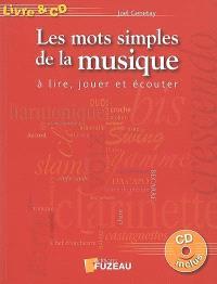 Les mots simples de la musique : à lire, jouer et écouter : goûter pour apprendre, comprendre, connaître