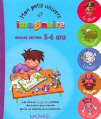 Mon petit univers imaginaire : grande section, 5-6 ans
